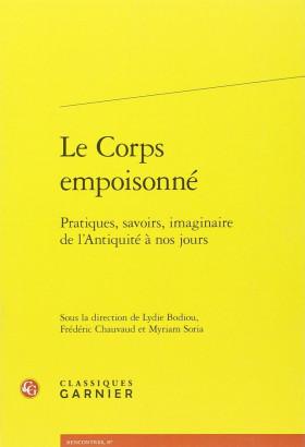 Le Corps empoisonné - Pratiques, savoirs, imaginaire de l'Antiquité à nos jours