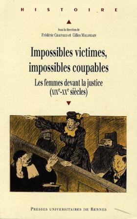 Impossibles victimes, impossibles coupables: Les femmes devant la justice (XIXe-XXe siècles)