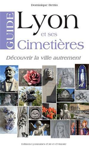 «Guide de Lyon et ses cimetières» de Dominique Bertin