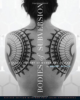 Bodies of Subversion: A Secret History of Women and Tattoo – Margot Mifflin