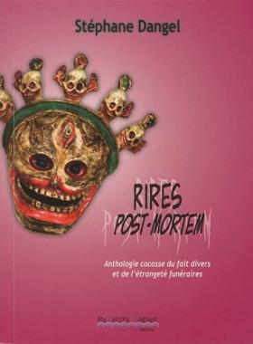 Rires post-mortem: Anthologie cocasse du fait divers et de l'étrangeté funéraires – Stéphane Dangel