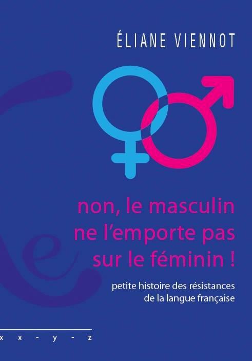 Non, le masculin ne l'emporte pas sur le féminin – Éliane Viennot